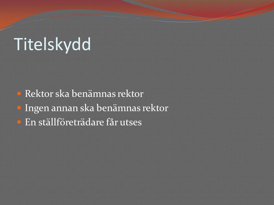 Titelskydd  Rektor ska benämnas rektor  Ingen annan ska benämnas rektor  En ställföreträdare får utses