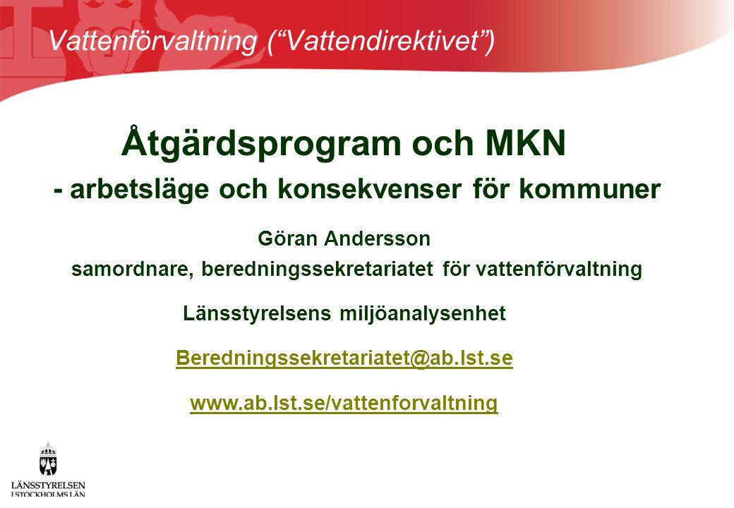 """Vattenförvaltning (""""Vattendirektivet"""") Åtgärdsprogram och MKN - arbetsläge och konsekvenser för kommuner Göran Andersson samordnare, beredningssekreta"""