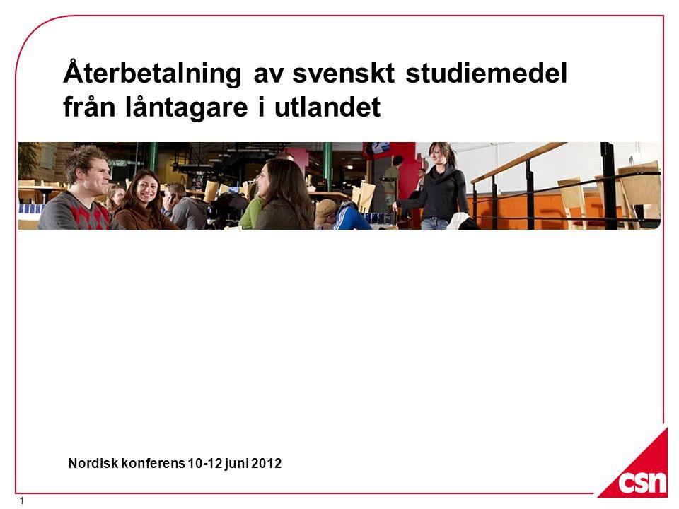1 Återbetalning av svenskt studiemedel från låntagare i utlandet Nordisk konferens 10-12 juni 2012