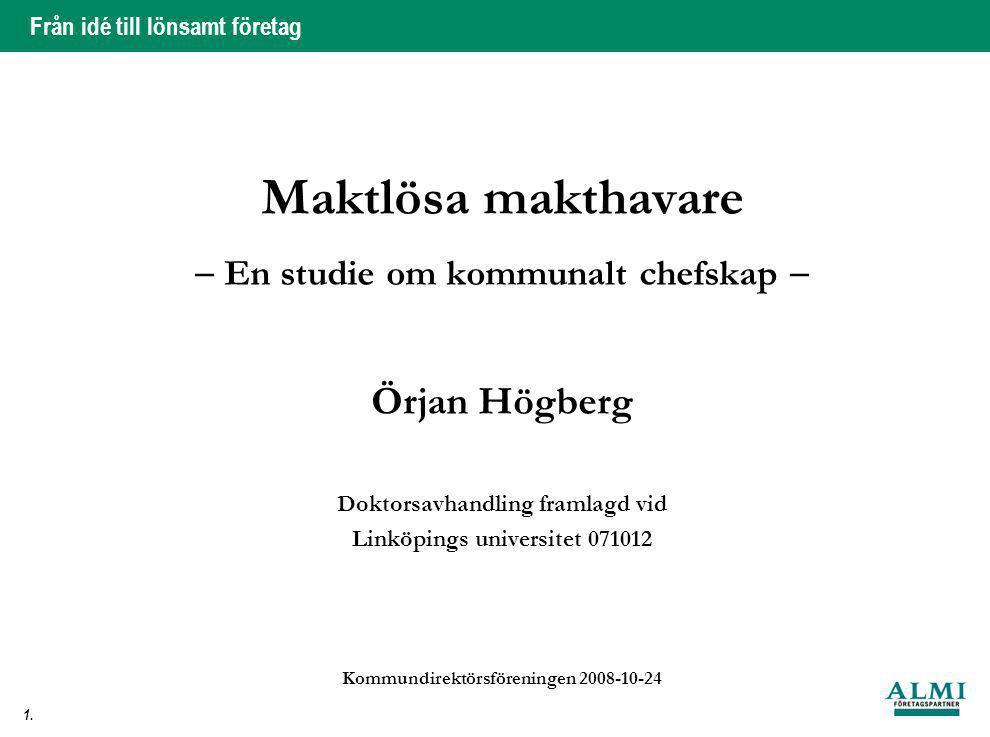 Från idé till lönsamt företag 1. Maktlösa makthavare  En studie om kommunalt chefskap  Örjan Högberg Doktorsavhandling framlagd vid Linköpings unive