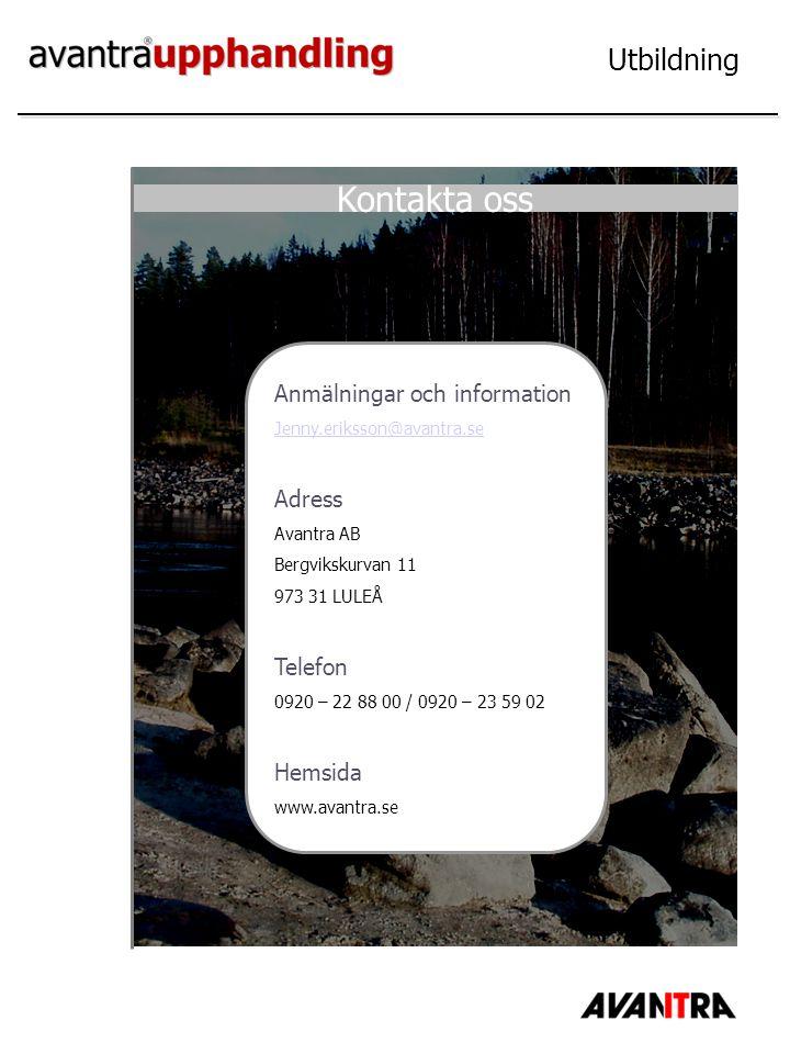 Utbildning Kontakta oss Anmälningar och information Jenny.eriksson@avantra.se Adress Avantra AB Bergvikskurvan 11 973 31 LULEÅ Telefon 0920 – 22 88 00 / 0920 – 23 59 02 Hemsida www.avantra.se