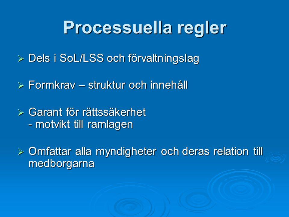 Processuella regler  Dels i SoL/LSS och förvaltningslag  Formkrav – struktur och innehåll  Garant för rättssäkerhet - motvikt till ramlagen  Omfattar alla myndigheter och deras relation till medborgarna