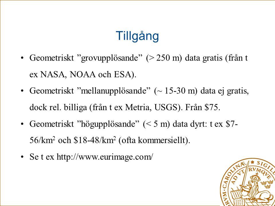 """Tillgång •Geometriskt """"grovupplösande"""" (> 250 m) data gratis (från t ex NASA, NOAA och ESA). •Geometriskt """"mellanupplösande"""" (~ 15-30 m) data ej grati"""