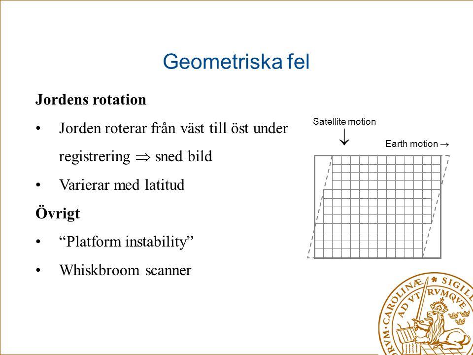 """Geometriska fel Jordens rotation •Jorden roterar från väst till öst under registrering  sned bild •Varierar med latitud Övrigt •""""Platform instability"""
