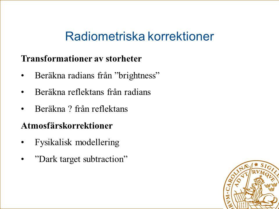 """Radiometriska korrektioner Transformationer av storheter •Beräkna radians från """"brightness"""" •Beräkna reflektans från radians •Beräkna ? från reflektan"""