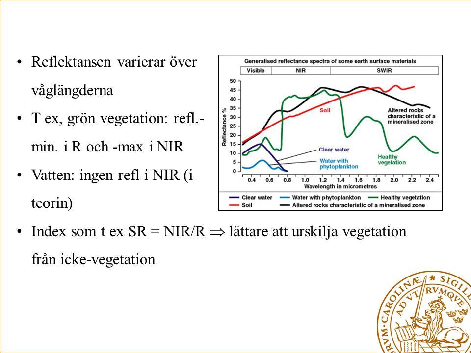 •Reflektansen varierar över våglängderna •T ex, grön vegetation: refl.- min. i R och -max i NIR •Vatten: ingen refl i NIR (i teorin) •Index som t ex S