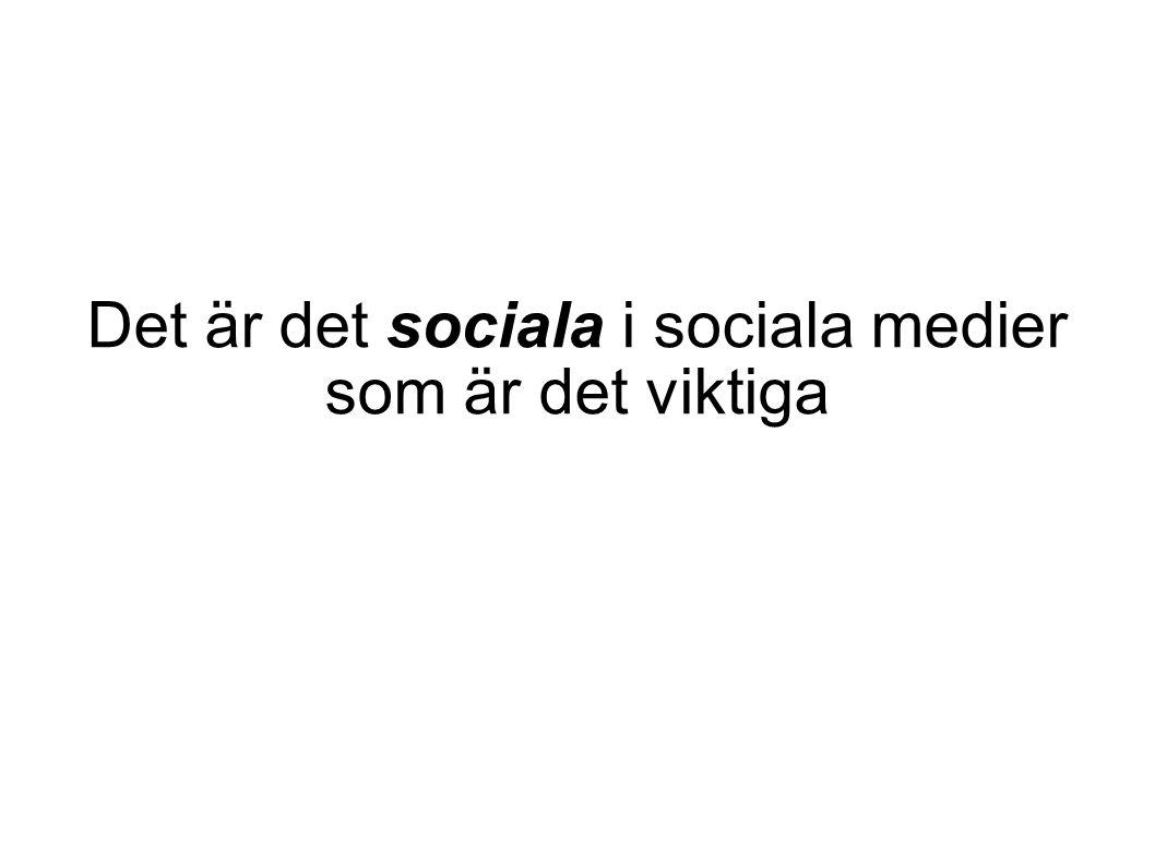 Det är det sociala i sociala medier som är det viktiga