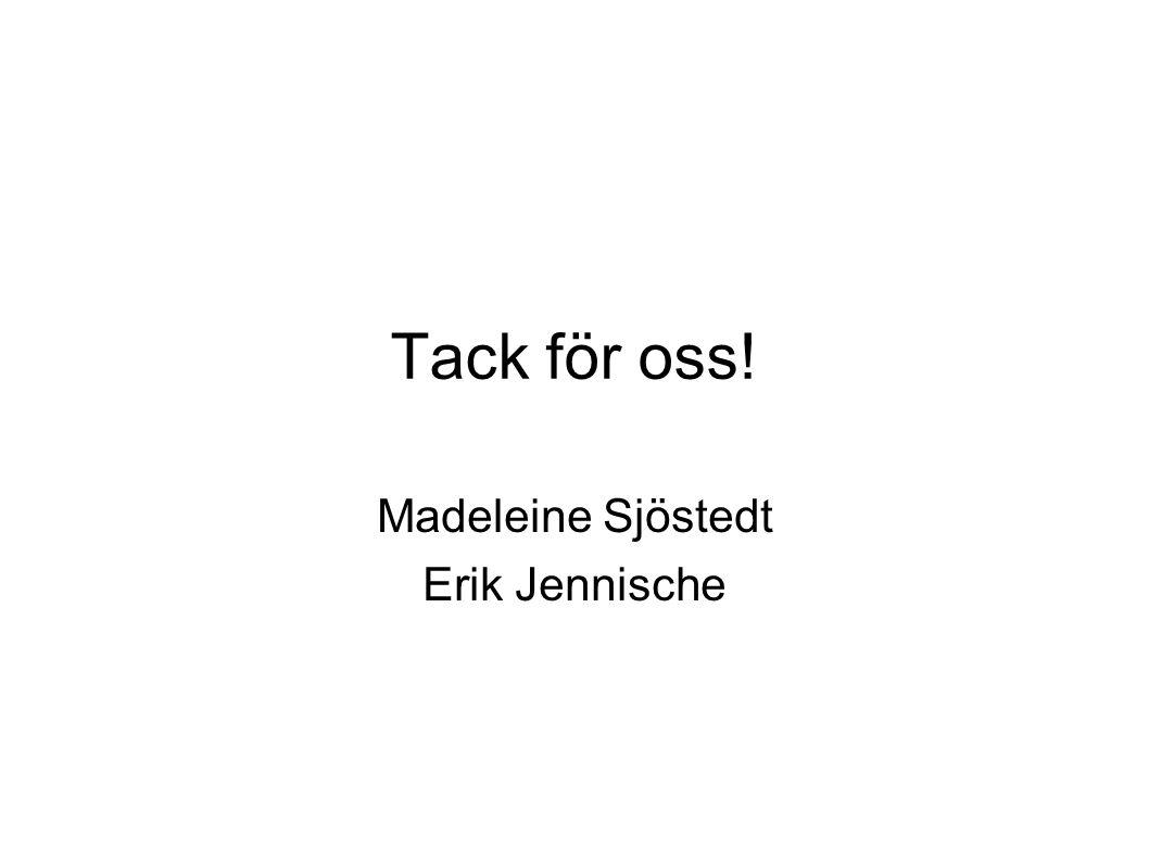 Tack för oss! Madeleine Sjöstedt Erik Jennische