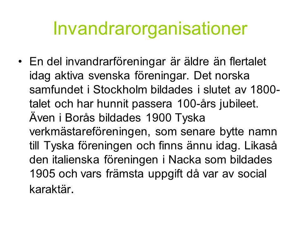 Invandrarorganisationer •En del invandrarföreningar är äldre än flertalet idag aktiva svenska föreningar.