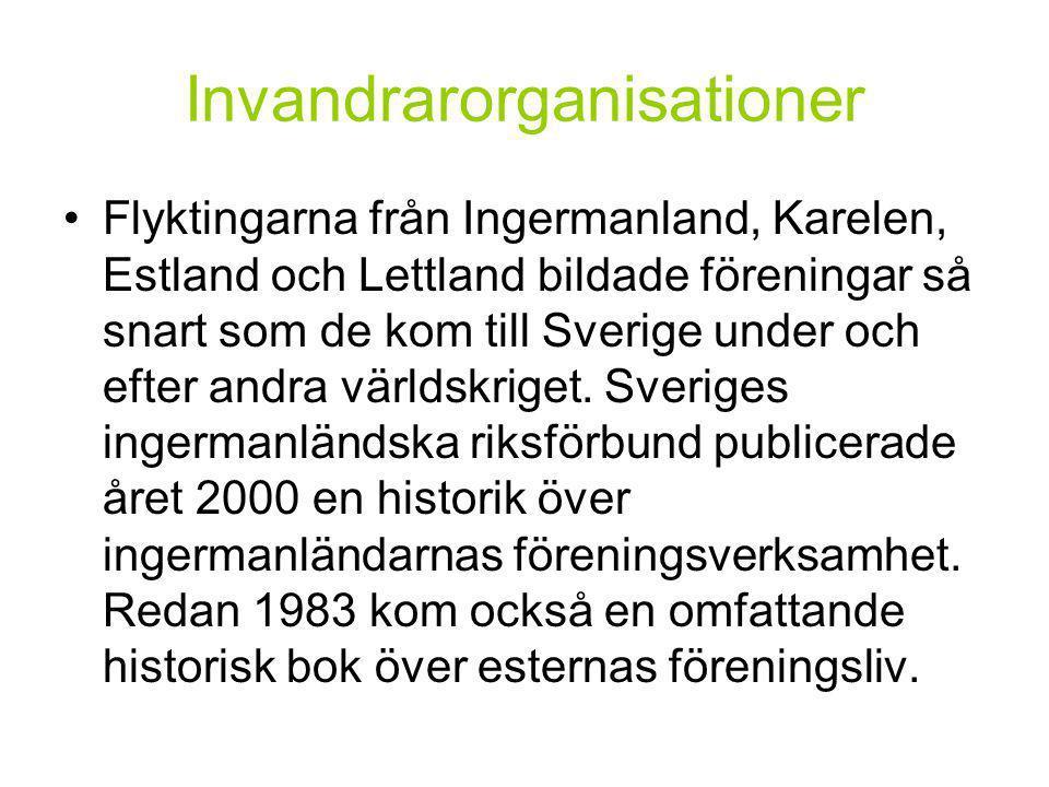 Invandrarorganisationer •Flyktingarna från Ingermanland, Karelen, Estland och Lettland bildade föreningar så snart som de kom till Sverige under och efter andra världskriget.