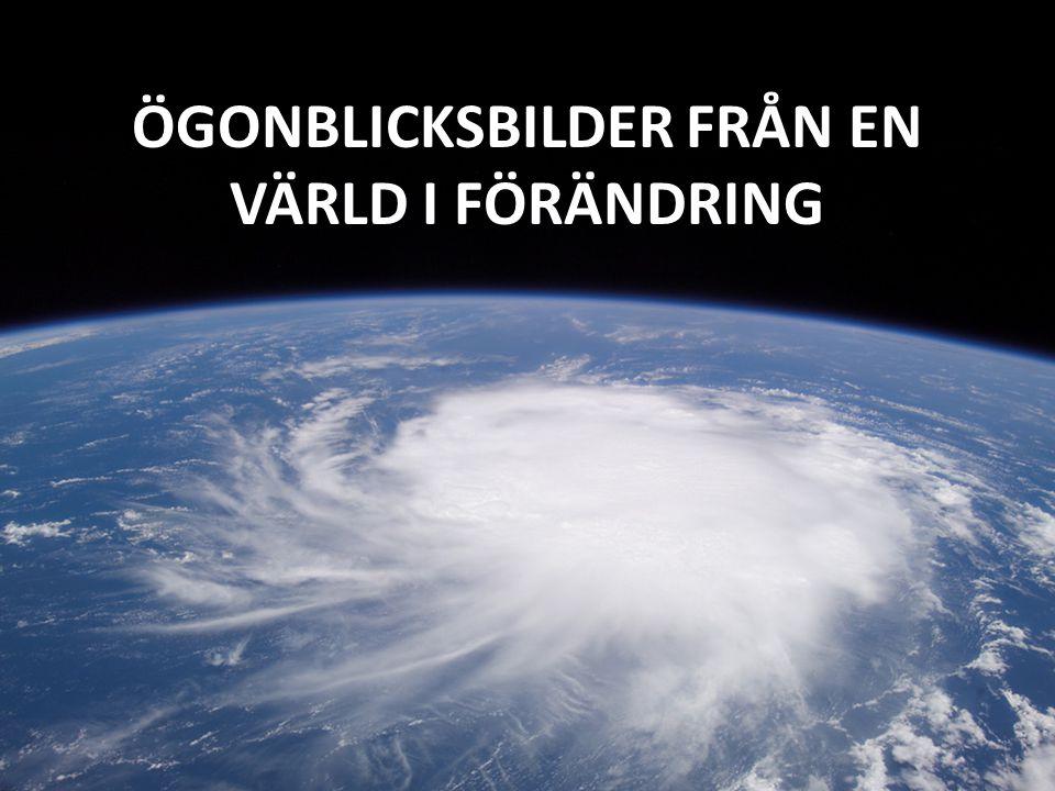 ÖGONBLICKSBILDER FRÅN EN VÄRLD I FÖRÄNDRING