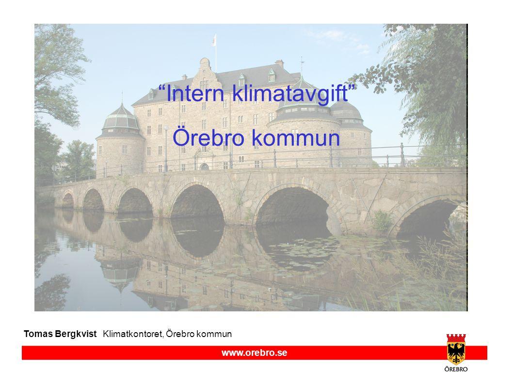 www.orebro.se Tomas Bergkvist Klimatkontoret, Örebro kommun Intern klimatavgift Örebro kommun