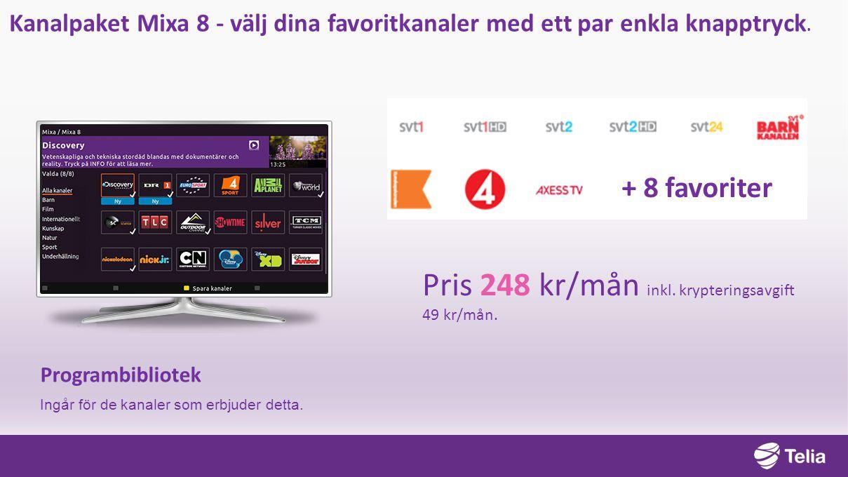 Kanalpaket Mixa 8 - välj dina favoritkanaler med ett par enkla knapptryck. Pris 248 kr/mån inkl. krypteringsavgift 49 kr/mån. Programbibliotek Ingår f