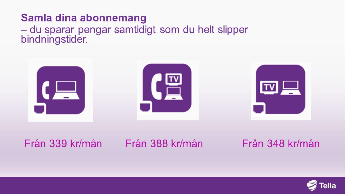 Samla dina abonnemang – du sparar pengar samtidigt som du helt slipper bindningstider. Från 339 kr/månFrån 348 kr/månFrån 388 kr/mån