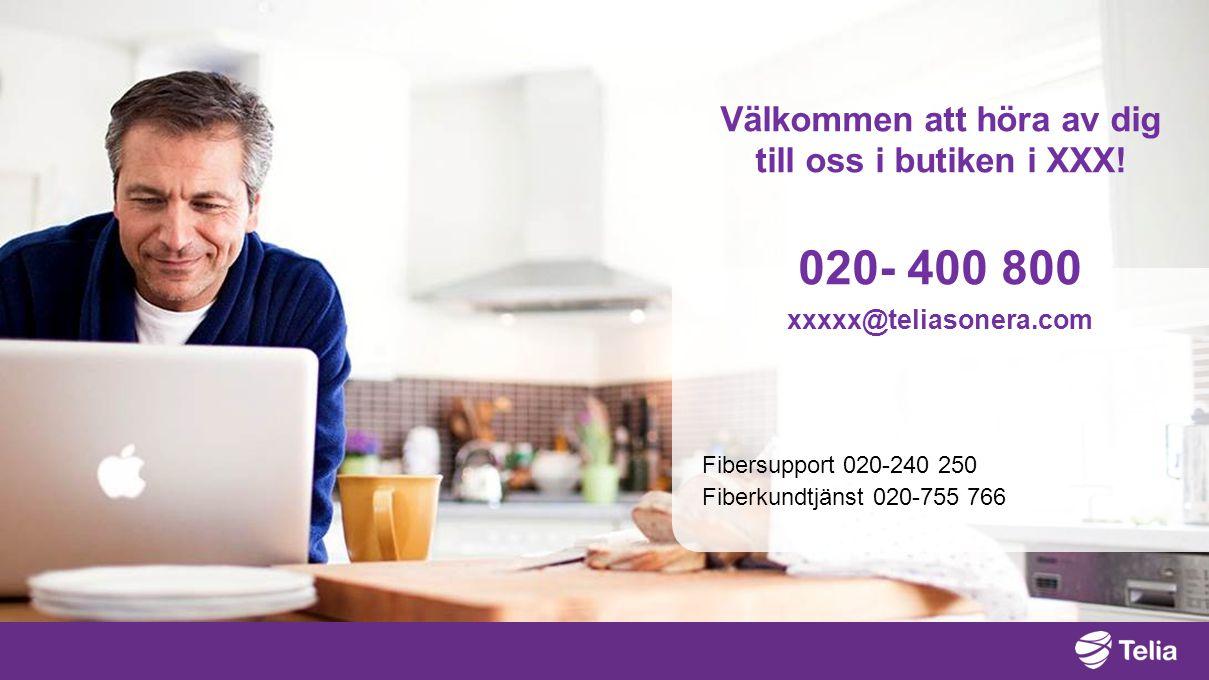 Fibersupport 020-240 250 Fiberkundtjänst 020-755 766 Välkommen att höra av dig till oss i butiken i XXX! 020- 400 800 xxxxx@teliasonera.com