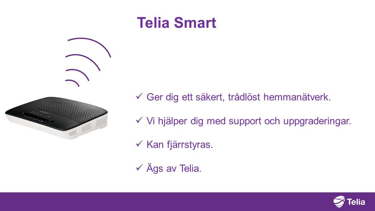 Telia Smart  Ger dig ett säkert, trådlöst hemmanätverk.  Vi hjälper dig med support och uppgraderingar.  Kan fjärrstyras.  Ägs av Telia.