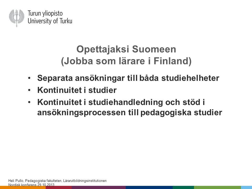 Opettajaksi Suomeen (Jobba som lärare i Finland) •Separata ansökningar till båda studiehelheter •Kontinuitet i studier •Kontinuitet i studiehandlednin