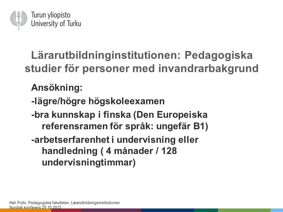 Lärarutbildninginstitutionen: Pedagogiska studier för personer med invandrarbakgrund Ansökning: -lägre/högre högskoleexamen -bra kunnskap i finska (De