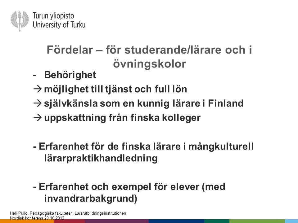 Fördelar – för studerande/lärare och i övningskolor -Behörighet  möjlighet till tjänst och full lön  självkänsla som en kunnig lärare i Finland  up