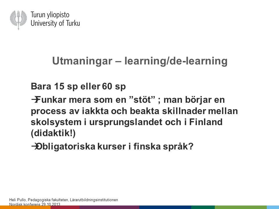 """Utmaningar – learning/de-learning Bara 15 sp eller 60 sp  Funkar mera som en """"stöt"""" ; man börjar en process av iakkta och beakta skillnader mellan sk"""