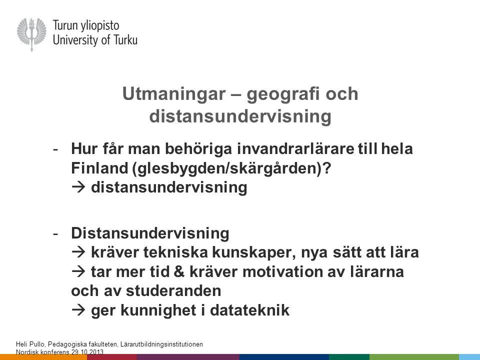 Utmaningar – geografi och distansundervisning -Hur får man behöriga invandrarlärare till hela Finland (glesbygden/skärgården)?  distansundervisning -