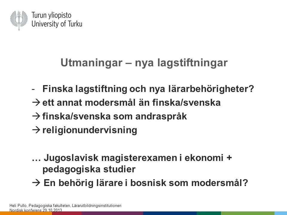 Utmaningar – nya lagstiftningar -Finska lagstiftning och nya lärarbehörigheter?  ett annat modersmål än finska/svenska  finska/svenska som andrasprå