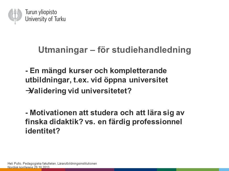 Utmaningar – för studiehandledning - En mängd kurser och kompletterande utbildningar, t.ex. vid öppna universitet  Validering vid universitetet? - Mo