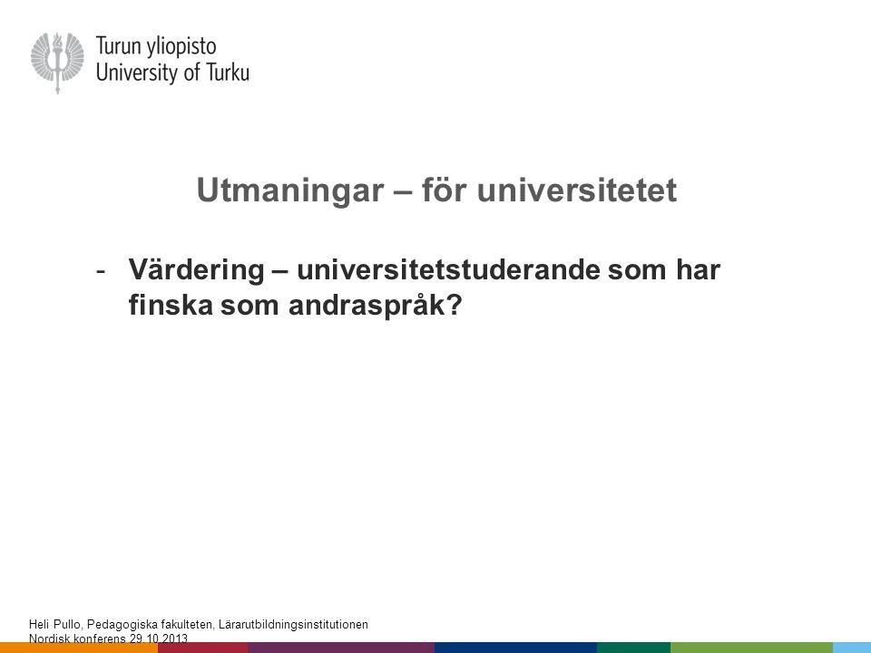 Utmaningar – för universitetet -Värdering – universitetstuderande som har finska som andraspråk? Heli Pullo, Pedagogiska fakulteten, Lärarutbildningsi