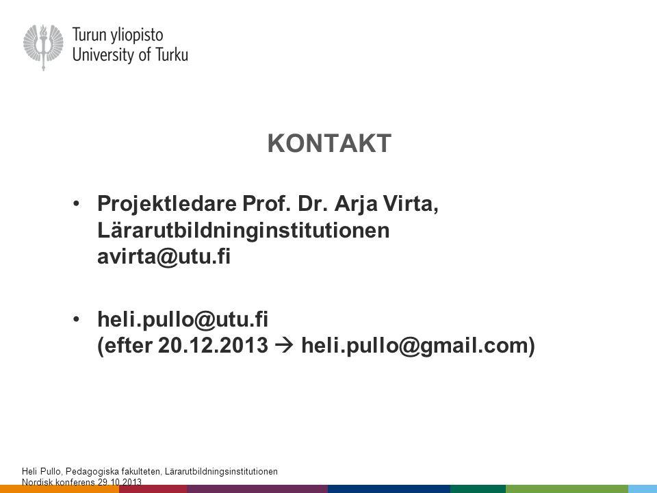KONTAKT •Projektledare Prof. Dr. Arja Virta, Lärarutbildninginstitutionen avirta@utu.fi •heli.pullo@utu.fi (efter 20.12.2013  heli.pullo@gmail.com) H