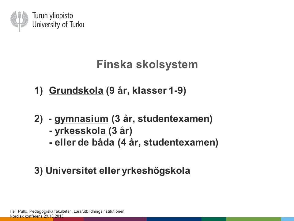 Finska skolsystem 1)Grundskola (9 år, klasser 1-9) 2) - gymnasium (3 år, studentexamen) - yrkesskola (3 år) - eller de båda (4 år, studentexamen) 3) U