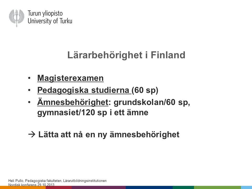 Lärarbehörighet i Finland •Magisterexamen •Pedagogiska studierna (60 sp) •Ämnesbehörighet: grundskolan/60 sp, gymnasiet/120 sp i ett ämne  Lätta att