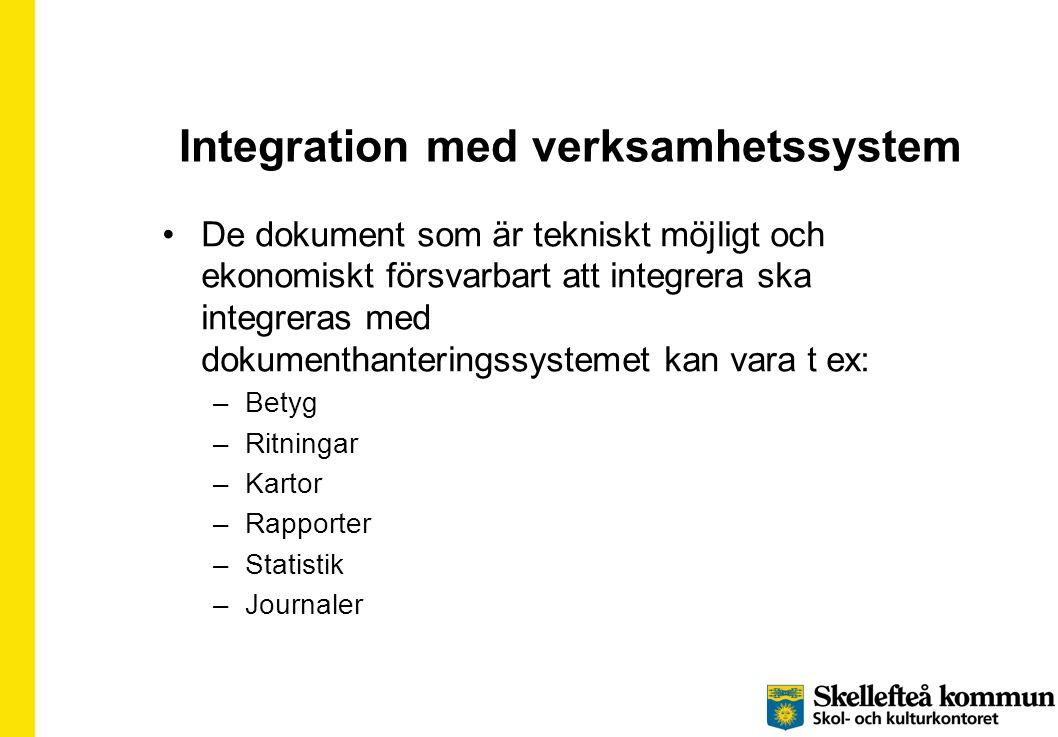 Integration med verksamhetssystem •De dokument som är tekniskt möjligt och ekonomiskt försvarbart att integrera ska integreras med dokumenthanteringssystemet kan vara t ex: –Betyg –Ritningar –Kartor –Rapporter –Statistik –Journaler