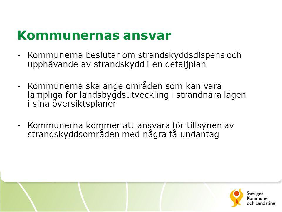 Kommunernas ansvar -Kommunerna beslutar om strandskyddsdispens och upphävande av strandskydd i en detaljplan -Kommunerna ska ange områden som kan vara