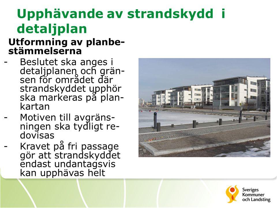 Upphävande av strandskydd i detaljplan Utformning av planbe- stämmelserna -Beslutet ska anges i detaljplanen och grän- sen för området där strandskydd