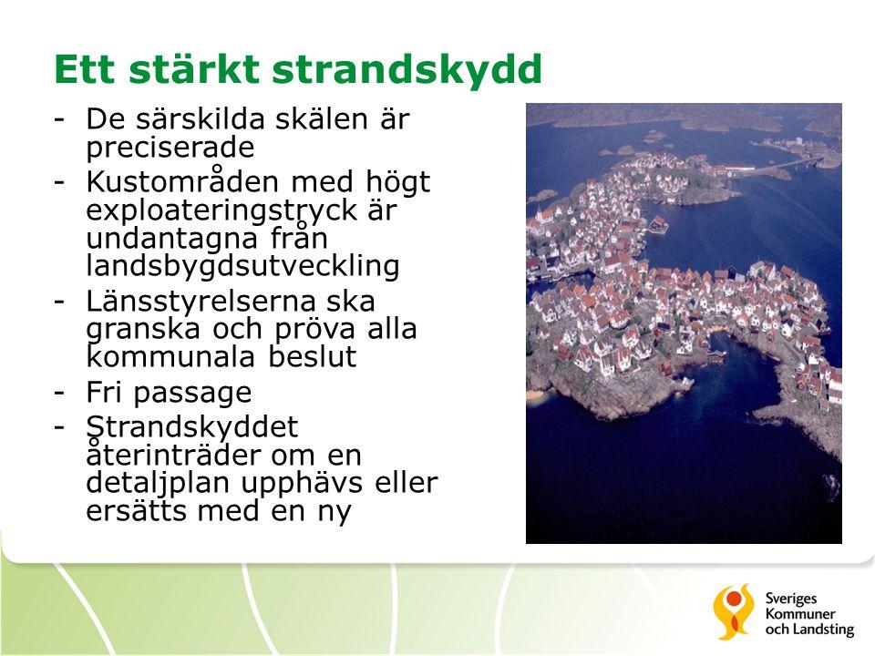 Ett stärkt strandskydd -De särskilda skälen är preciserade -Kustområden med högt exploateringstryck är undantagna från landsbygdsutveckling -Länsstyre