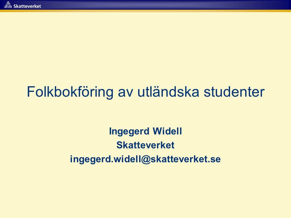 Folkbokföring av utländska studenter Ingegerd Widell Skatteverket ingegerd.widell@skatteverket.se