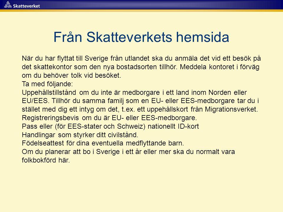 Från Skatteverkets hemsida När du har flyttat till Sverige från utlandet ska du anmäla det vid ett besök på det skattekontor som den nya bostadsorten tillhör.