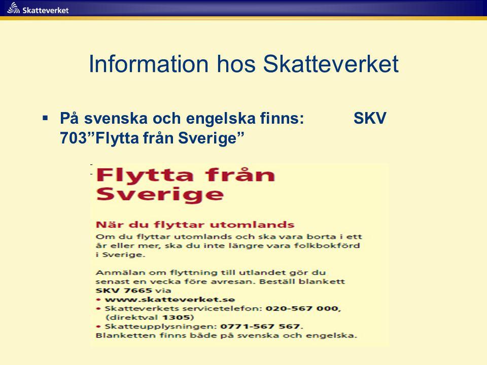 Information hos Skatteverket  På svenska och engelska finns: SKV 703 Flytta från Sverige