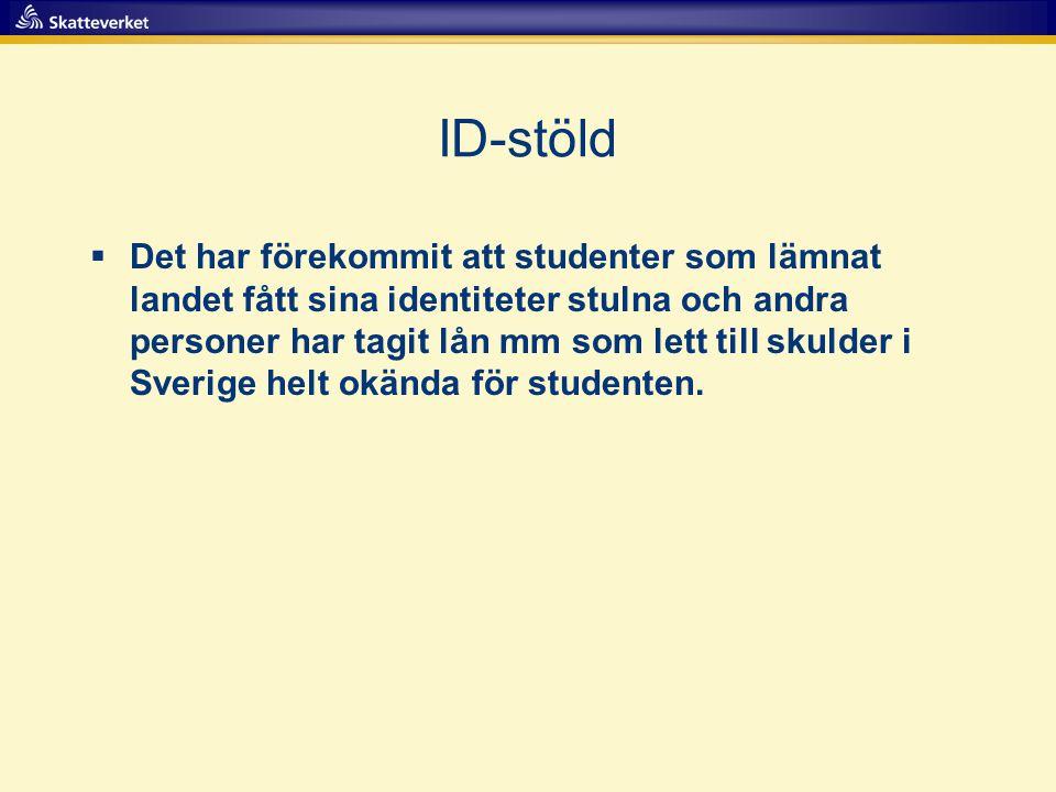 ID-stöld  Det har förekommit att studenter som lämnat landet fått sina identiteter stulna och andra personer har tagit lån mm som lett till skulder i Sverige helt okända för studenten.