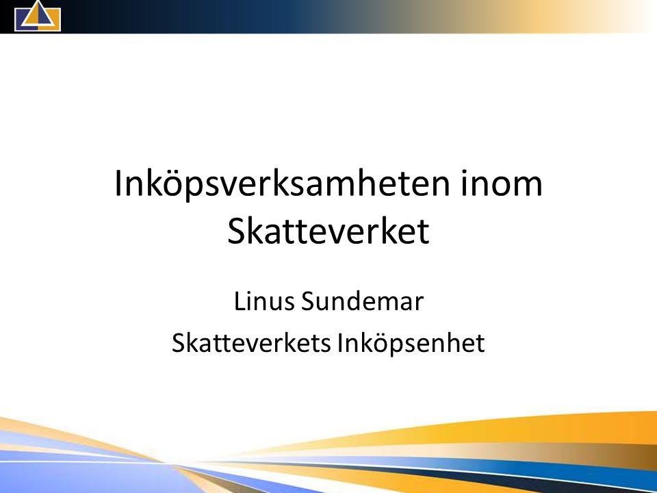 Inköpsverksamheten inom Skatteverket Linus Sundemar Skatteverkets Inköpsenhet