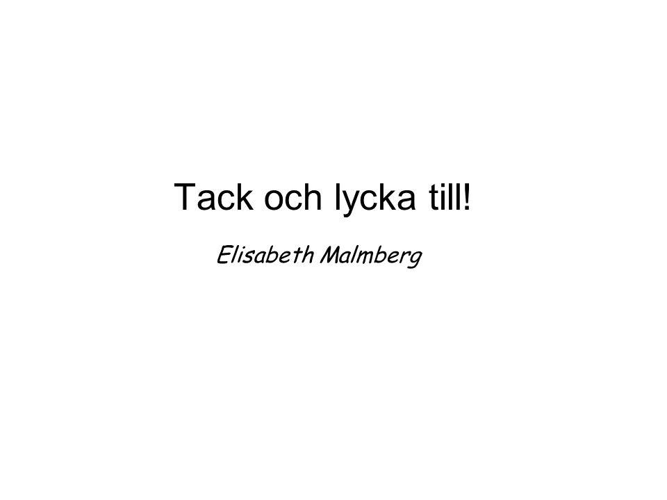Tack och lycka till! Elisabeth Malmberg