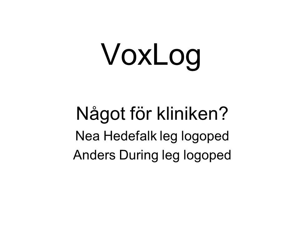 VoxLog Något för kliniken? Nea Hedefalk leg logoped Anders During leg logoped