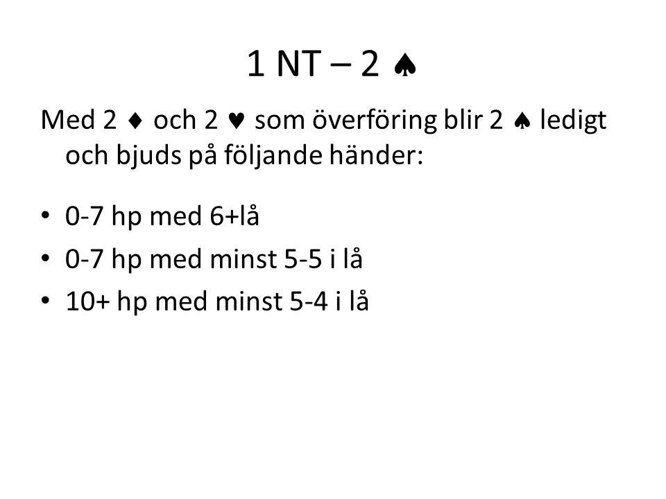 1 NT – 2  Med 2  och 2  som överföring blir 2  ledigt och bjuds på följande händer: • 0-7 hp med 6+lå • 0-7 hp med minst 5-5 i lå • 10+ hp med min