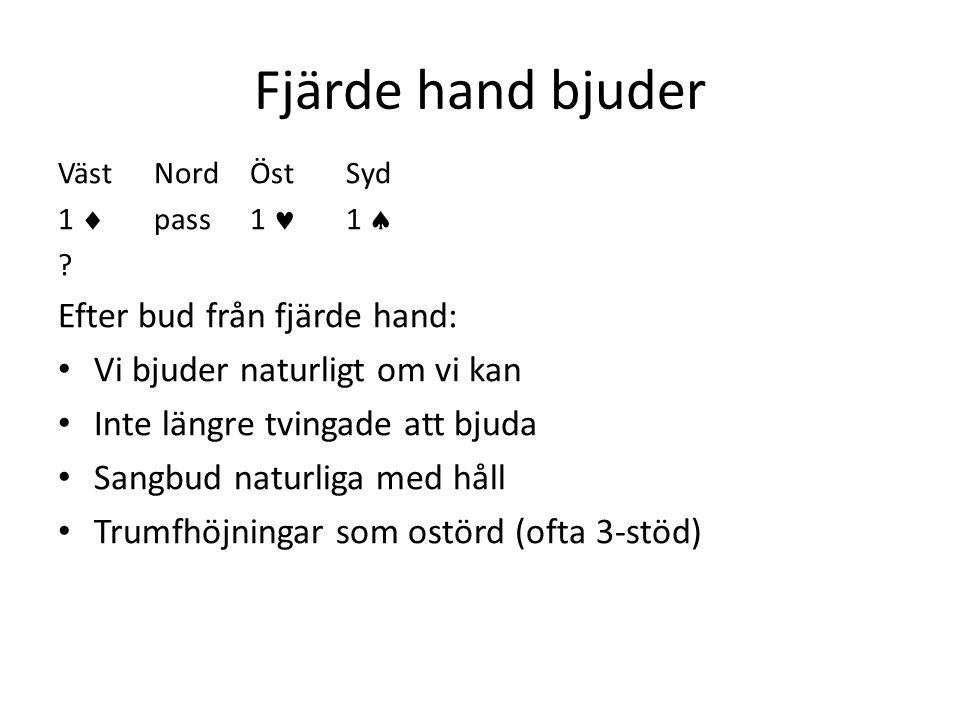 Fjärde hand bjuder VästNordÖstSyd 1  pass1  1  ? Efter bud från fjärde hand: • Vi bjuder naturligt om vi kan • Inte längre tvingade att bjuda • Sa