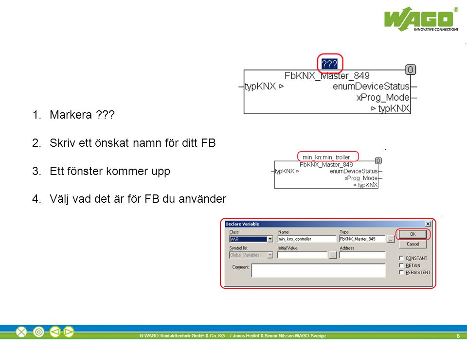 © WAGO Kontakttechnik GmbH & Co.KG / Jonas Hedlöf & Simon Nilsson WAGO Sverige 6 1.Markera ??.