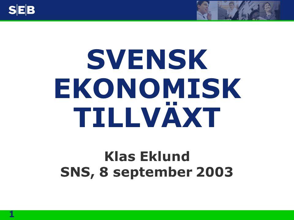 1 SVENSK EKONOMISK TILLVÄXT Klas Eklund SNS, 8 september 2003