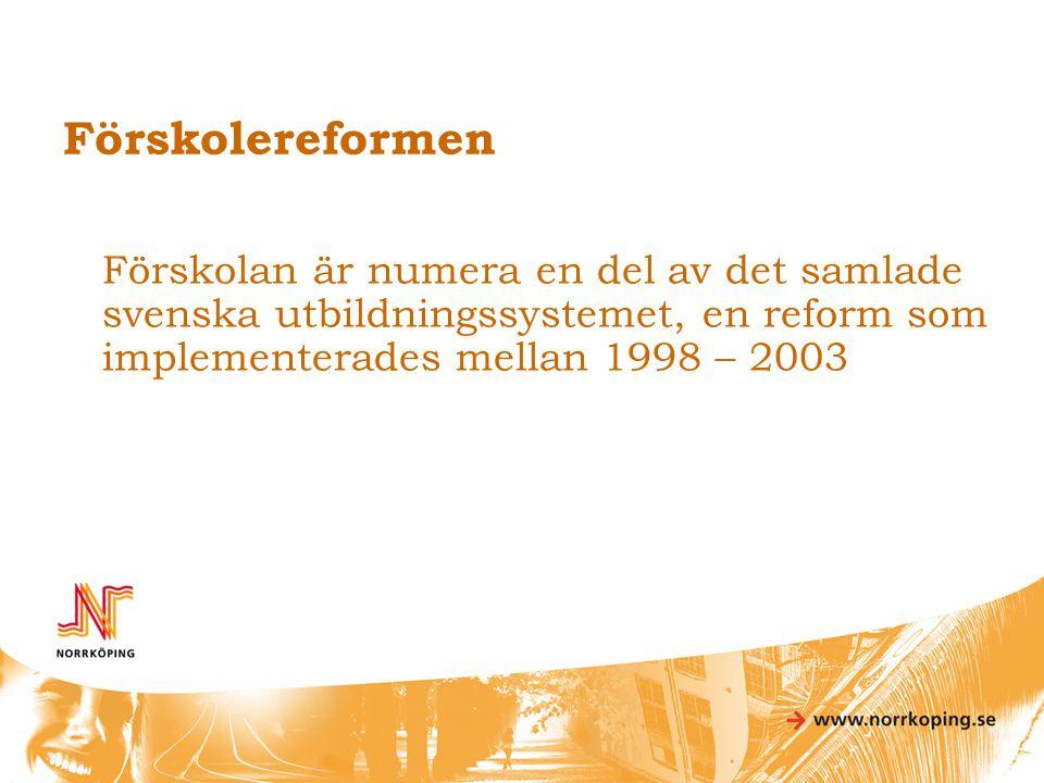 Förskolereformen Förskolan är numera en del av det samlade svenska utbildningssystemet, en reform som implementerades mellan 1998 – 2003