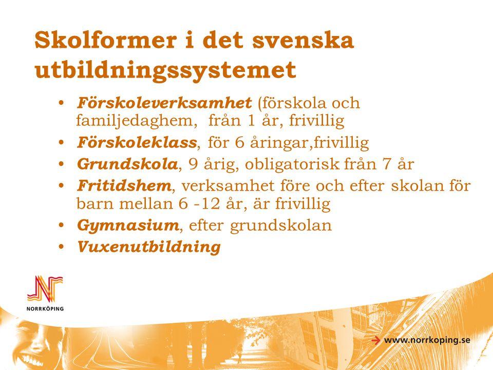 Skolformer i det svenska utbildningssystemet • Förskoleverksamhet (förskola och familjedaghem, från 1 år, frivillig • Förskoleklass, för 6 åringar,fri