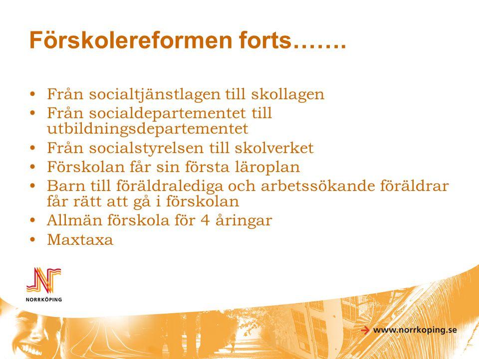 Förskolereformen forts……. •Från socialtjänstlagen till skollagen •Från socialdepartementet till utbildningsdepartementet •Från socialstyrelsen till sk
