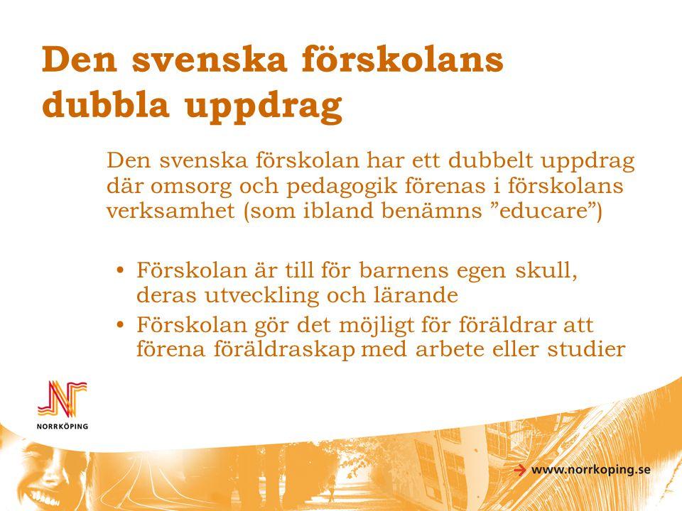 Den svenska förskolans dubbla uppdrag Den svenska förskolan har ett dubbelt uppdrag där omsorg och pedagogik förenas i förskolans verksamhet (som ibla